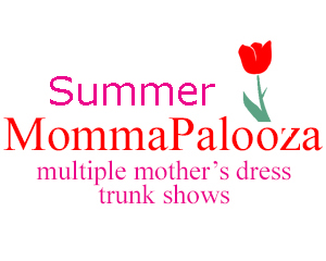 Summer MommaPalooza Mothers dress Trunk Shows